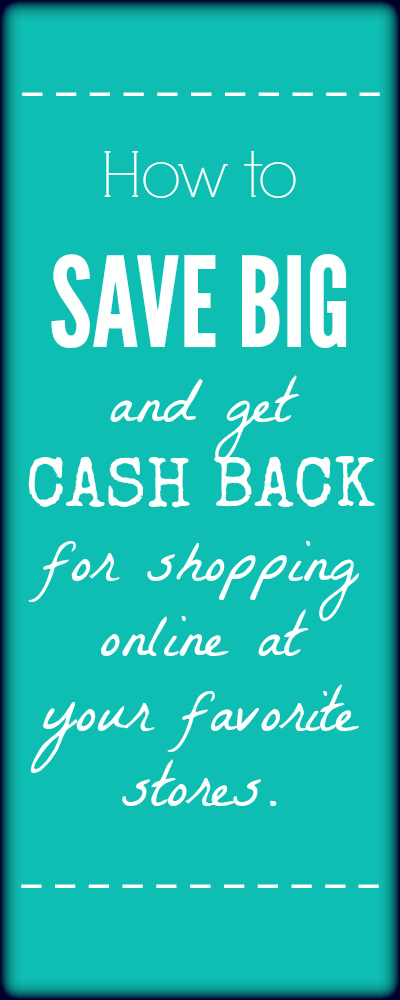 How to SAVE BIG and get CASH BACK for shopping online at your favorite stores