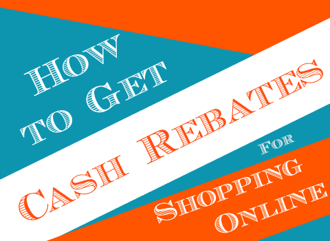 How to get Cash Rebates for Shopping Online